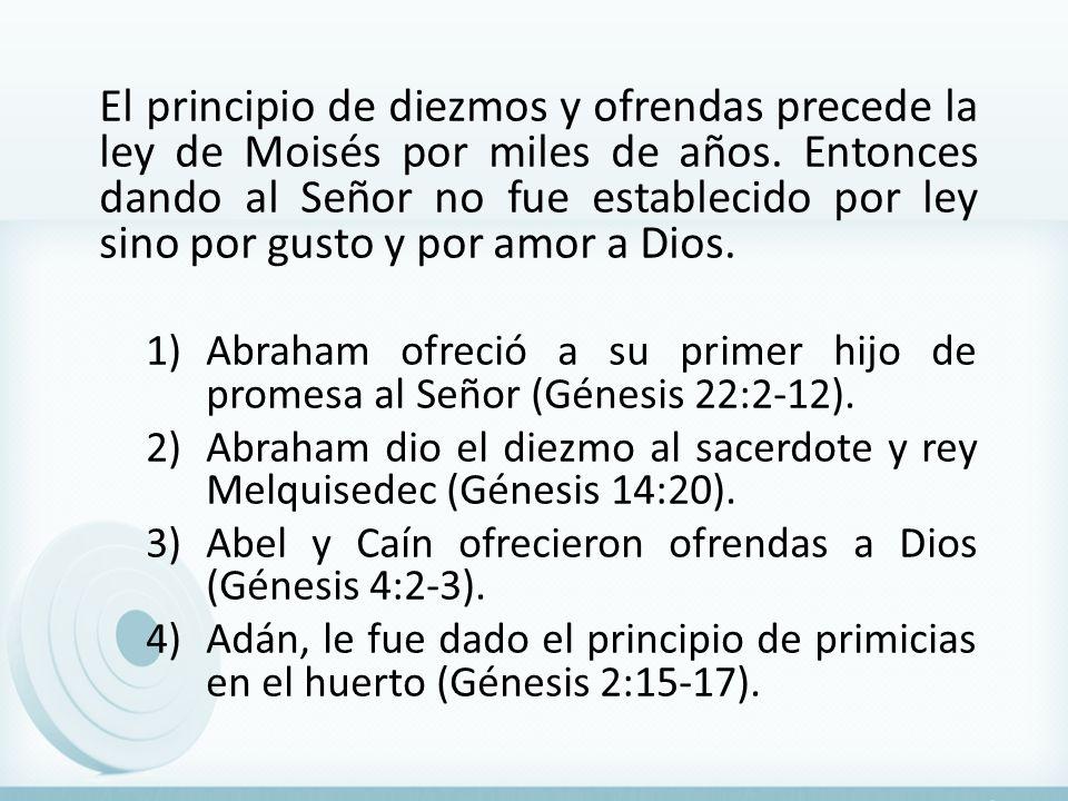 El principio de diezmos y ofrendas precede la ley de Moisés por miles de años. Entonces dando al Señor no fue establecido por ley sino por gusto y por amor a Dios.
