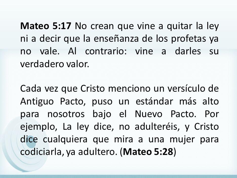 Mateo 5:17 No crean que vine a quitar la ley ni a decir que la enseñanza de los profetas ya no vale.