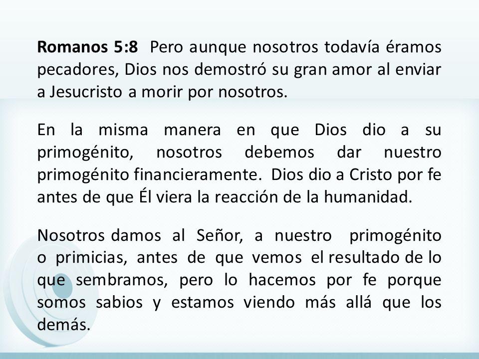 Romanos 5:8 Pero aunque nosotros todavía éramos pecadores, Dios nos demostró su gran amor al enviar a Jesucristo a morir por nosotros.