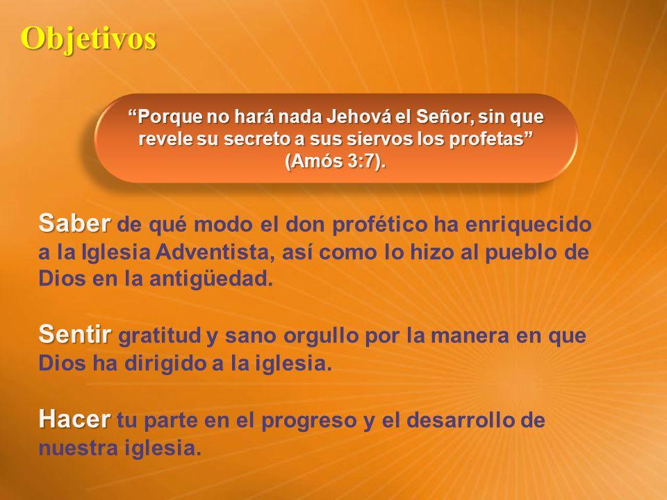 Objetivos Porque no hará nada Jehová el Señor, sin que revele su secreto a sus siervos los profetas (Amós 3:7).