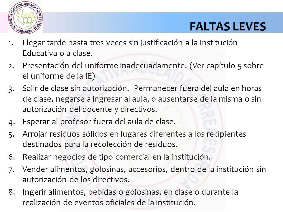 FALTAS LEVES Llegar tarde hasta tres veces sin justificación a la Institución Educativa o a clase.