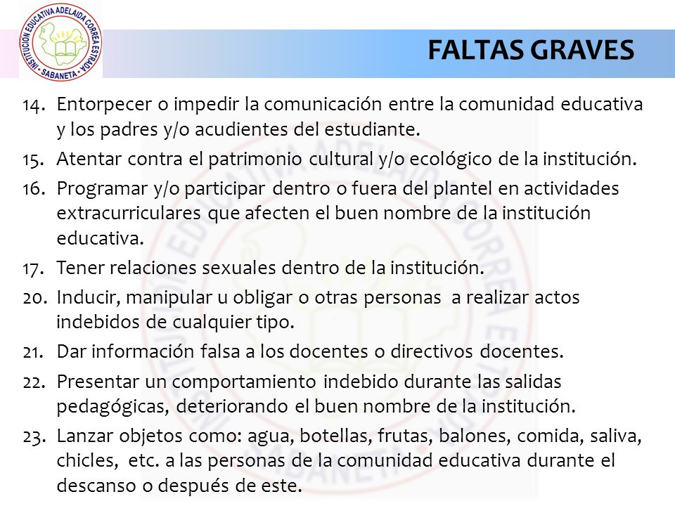 FALTAS GRAVES Entorpecer o impedir la comunicación entre la comunidad educativa y los padres y/o acudientes del estudiante.