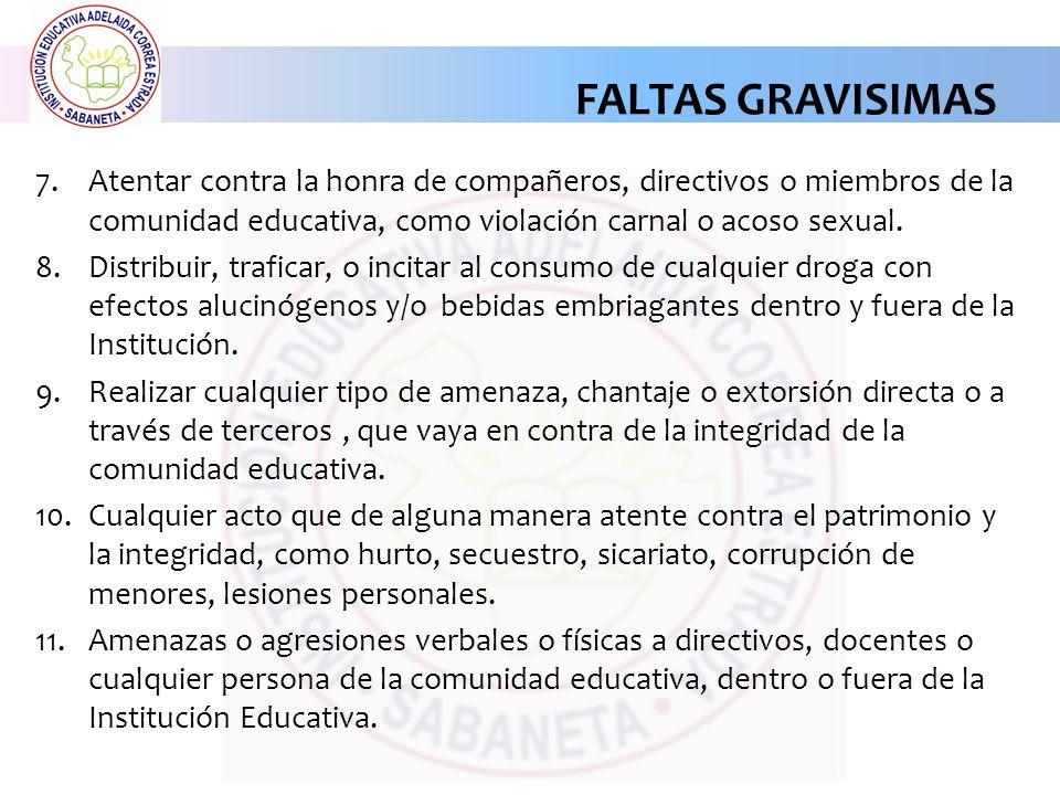 FALTAS GRAVISIMAS Atentar contra la honra de compañeros, directivos o miembros de la comunidad educativa, como violación carnal o acoso sexual.