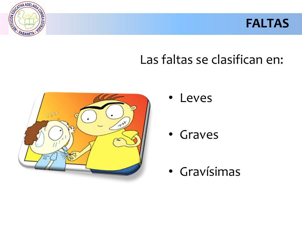 FALTAS Las faltas se clasifican en: Leves Graves Gravísimas
