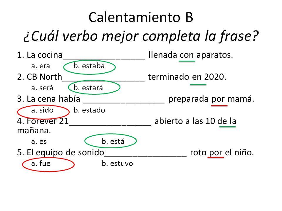 Calentamiento B ¿Cuál verbo mejor completa la frase