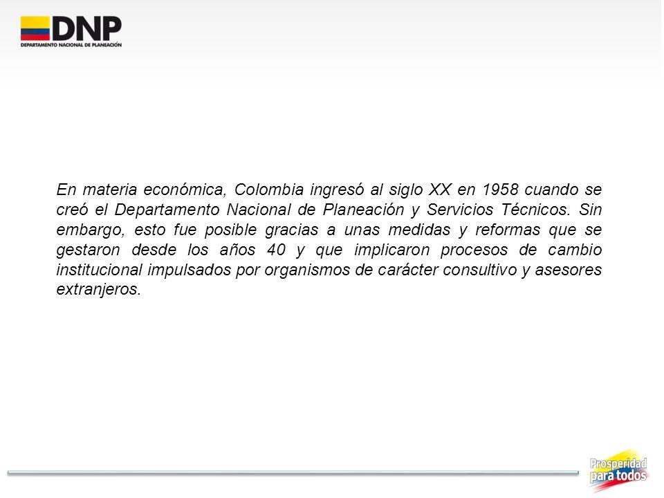 En materia económica, Colombia ingresó al siglo XX en 1958 cuando se creó el Departamento Nacional de Planeación y Servicios Técnicos.