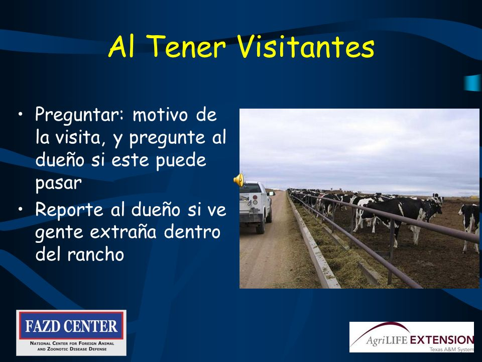 Al Tener Visitantes Preguntar: motivo de la visita, y pregunte al dueño si este puede pasar. Reporte al dueño si ve gente extraña dentro del rancho.