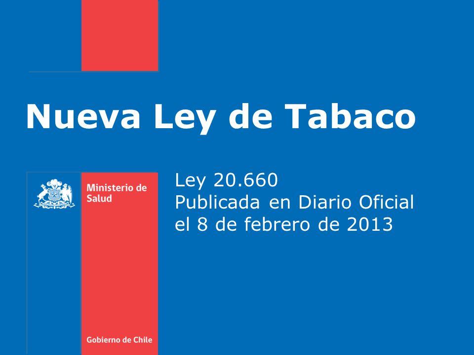 Nueva Ley de Tabaco Ley 20.660 Publicada en Diario Oficial el 8 de febrero de 2013