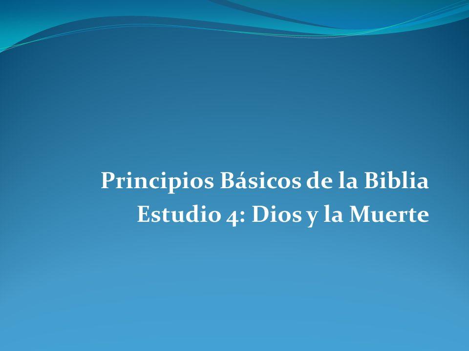 Principios Básicos de la Biblia Estudio 4: Dios y la Muerte
