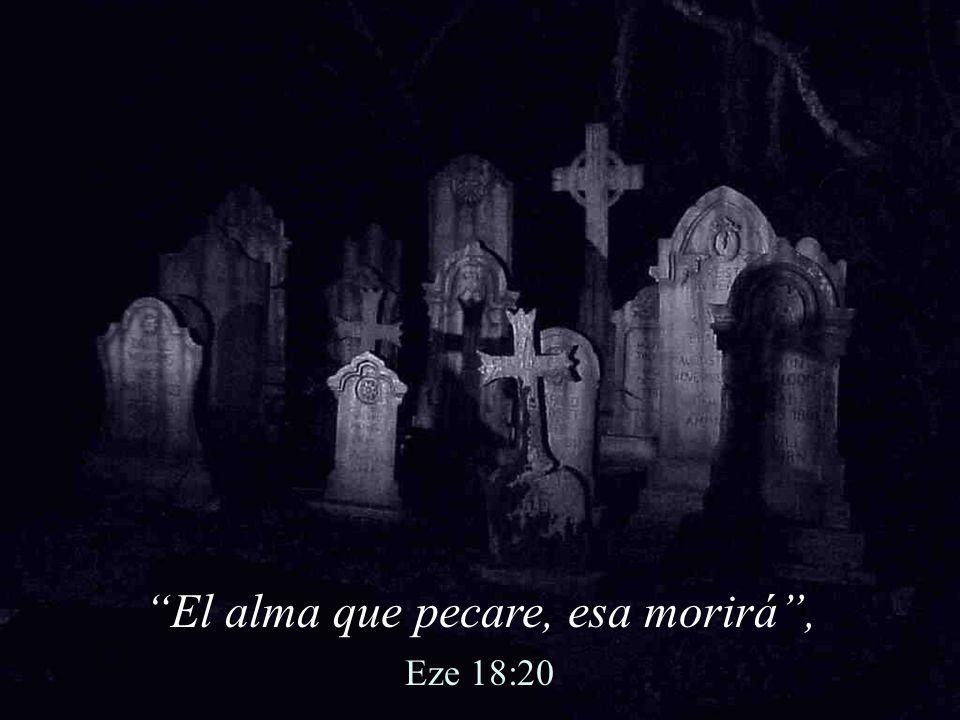 El alma que pecare, esa morirá ,