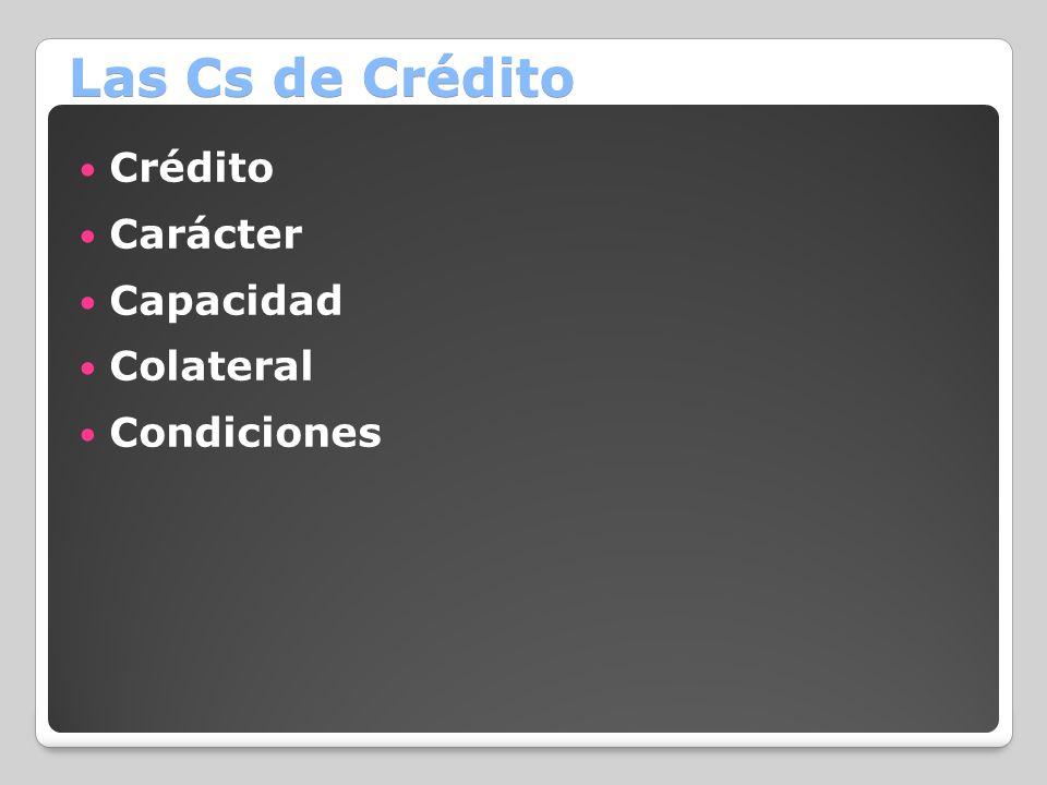 Las Cs de Crédito Crédito Carácter Capacidad Colateral Condiciones