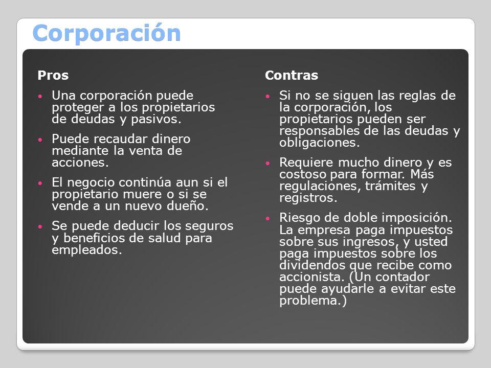 Corporación Pros. Una corporación puede proteger a los propietarios de deudas y pasivos. Puede recaudar dinero mediante la venta de acciones.