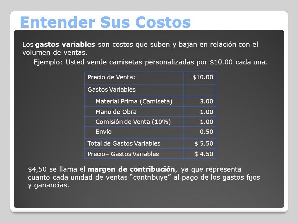 Entender Sus Costos Los gastos variables son costos que suben y bajan en relación con el volumen de ventas.