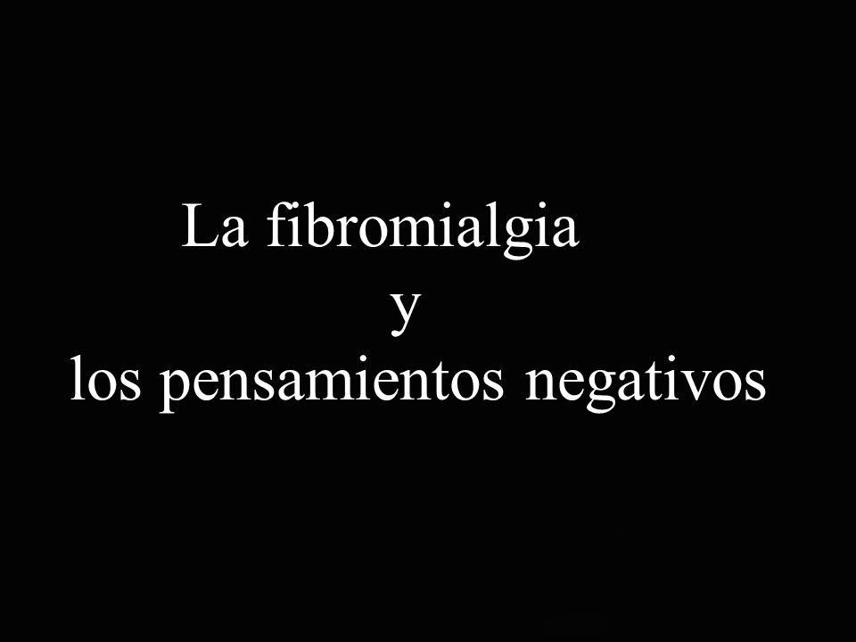 La fibromialgia y los pensamientos negativos