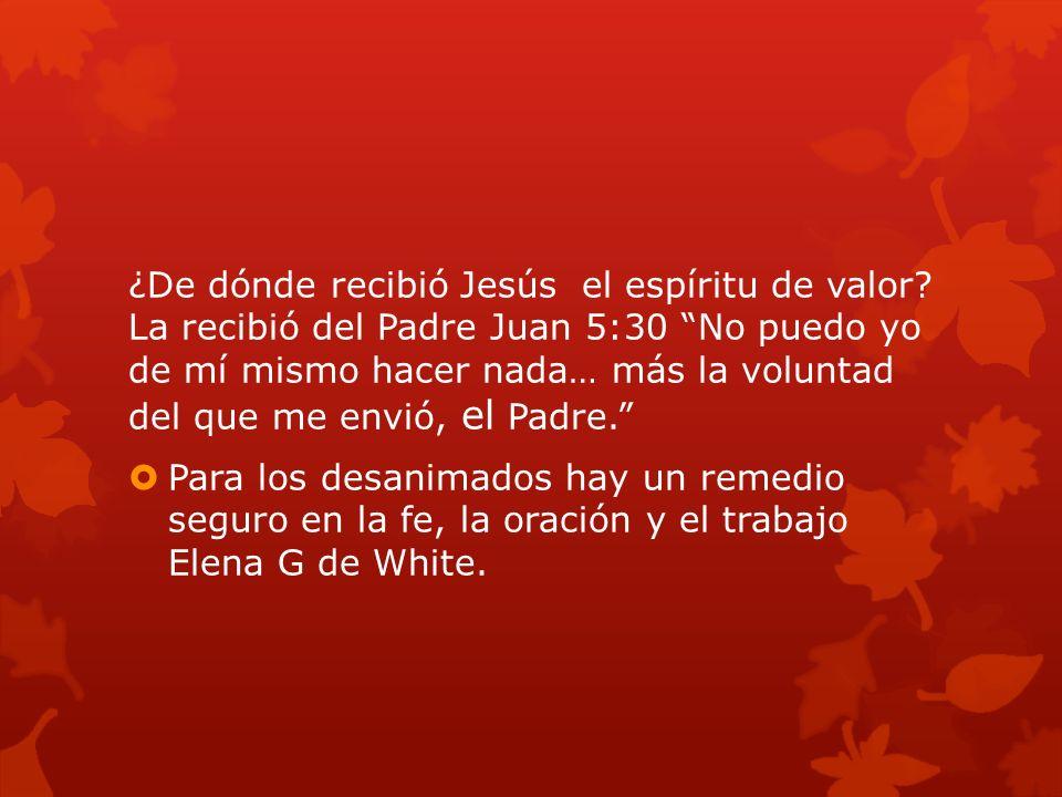 ¿De dónde recibió Jesús el espíritu de valor