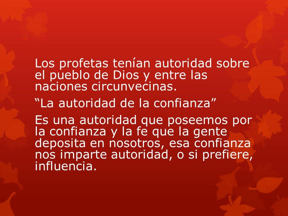 Los profetas tenían autoridad sobre el pueblo de Dios y entre las naciones circunvecinas.