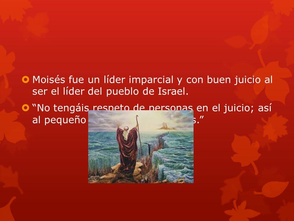 Moisés fue un líder imparcial y con buen juicio al ser el líder del pueblo de Israel.