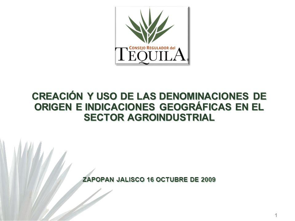CREACIÓN Y USO DE LAS DENOMINACIONES DE ORIGEN E INDICACIONES GEOGRÁFICAS EN EL SECTOR AGROINDUSTRIAL ZAPOPAN JALISCO 16 OCTUBRE DE 2009
