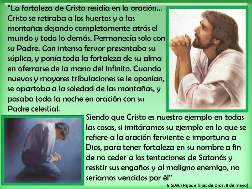 La fortaleza de Cristo residía en la oración