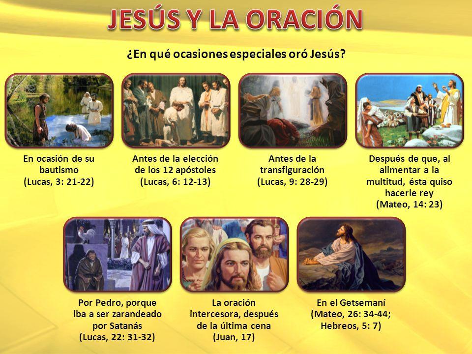 JESÚS Y LA ORACIÓN ¿En qué ocasiones especiales oró Jesús
