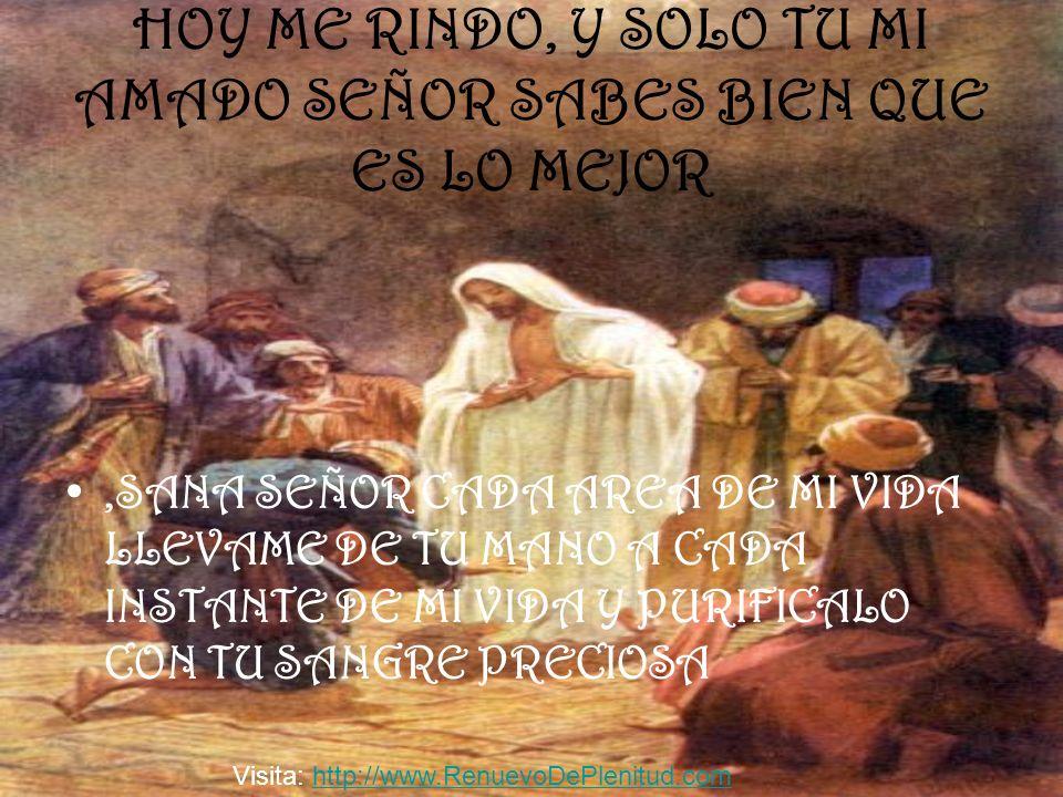HOY ME RINDO, Y SOLO TU MI AMADO SEÑOR SABES BIEN QUE ES LO MEJOR