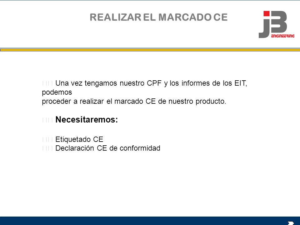 REALIZAR EL MARCADO CE  Una vez tengamos nuestro CPF y los informes de los EIT, podemos. proceder a realizar el marcado CE de nuestro producto.