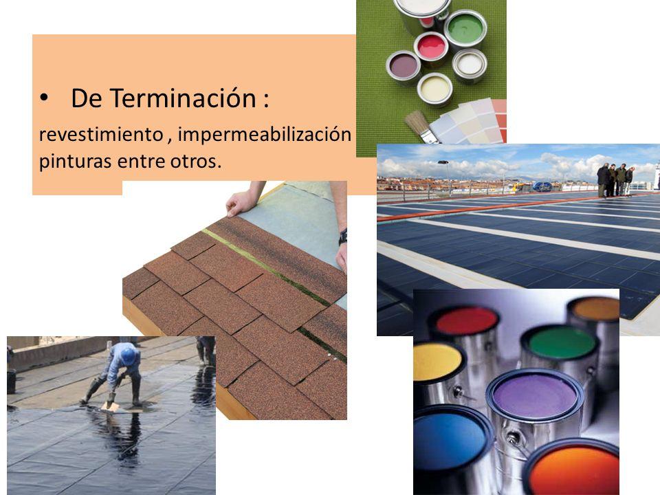 De Terminación : revestimiento , impermeabilización y pinturas entre otros.