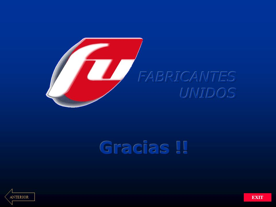 FABRICANTES UNIDOS Gracias !! ANTERIOR EXIT