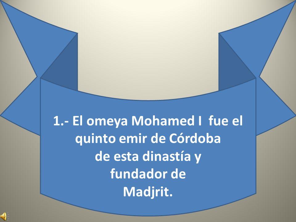 1.- El omeya Mohamed I fue el