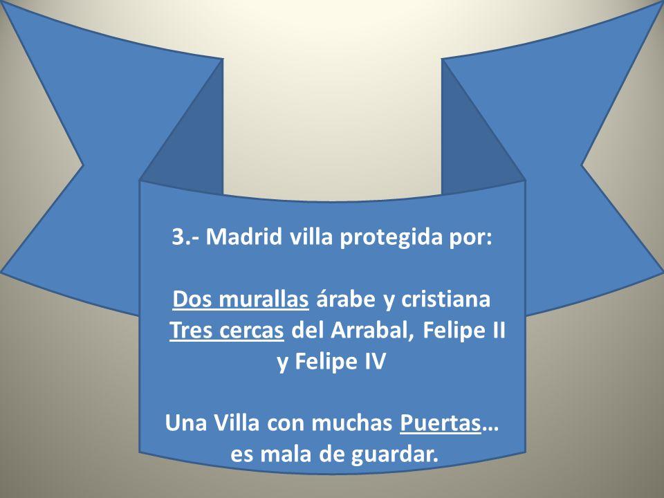 3.- Madrid villa protegida por: Dos murallas árabe y cristiana