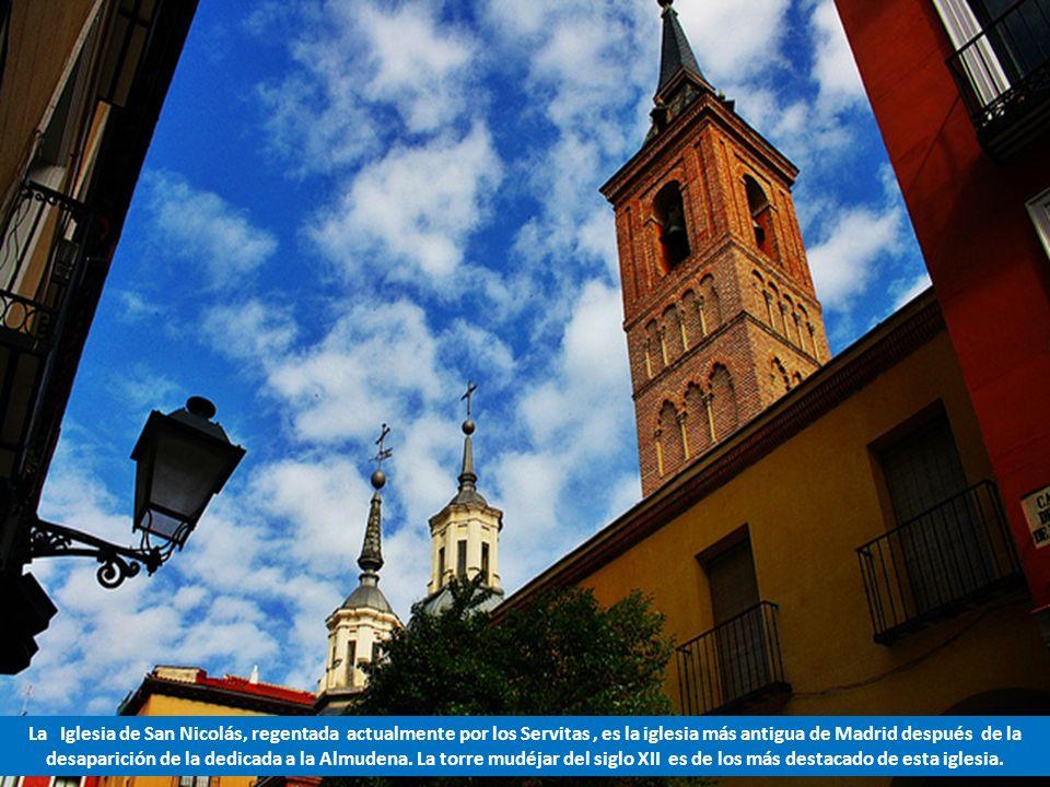 La Iglesia de San Nicolás, regentada actualmente por los Servitas , es la iglesia más antigua de Madrid después de la desaparición de la dedicada a la Almudena.