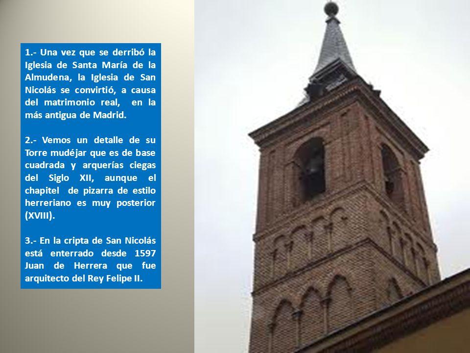1.- Una vez que se derribó la Iglesia de Santa María de la Almudena, la Iglesia de San Nicolás se convirtió, a causa del matrimonio real, en la más antigua de Madrid.