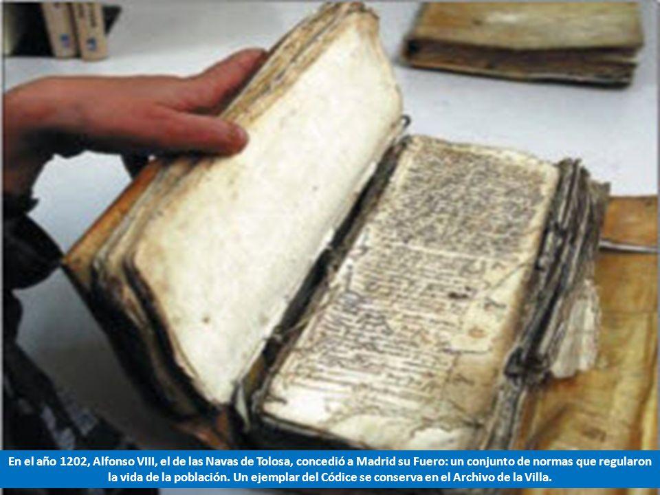 En el año 1202, Alfonso VIII, el de las Navas de Tolosa, concedió a Madrid su Fuero: un conjunto de normas que regularon la vida de la población.