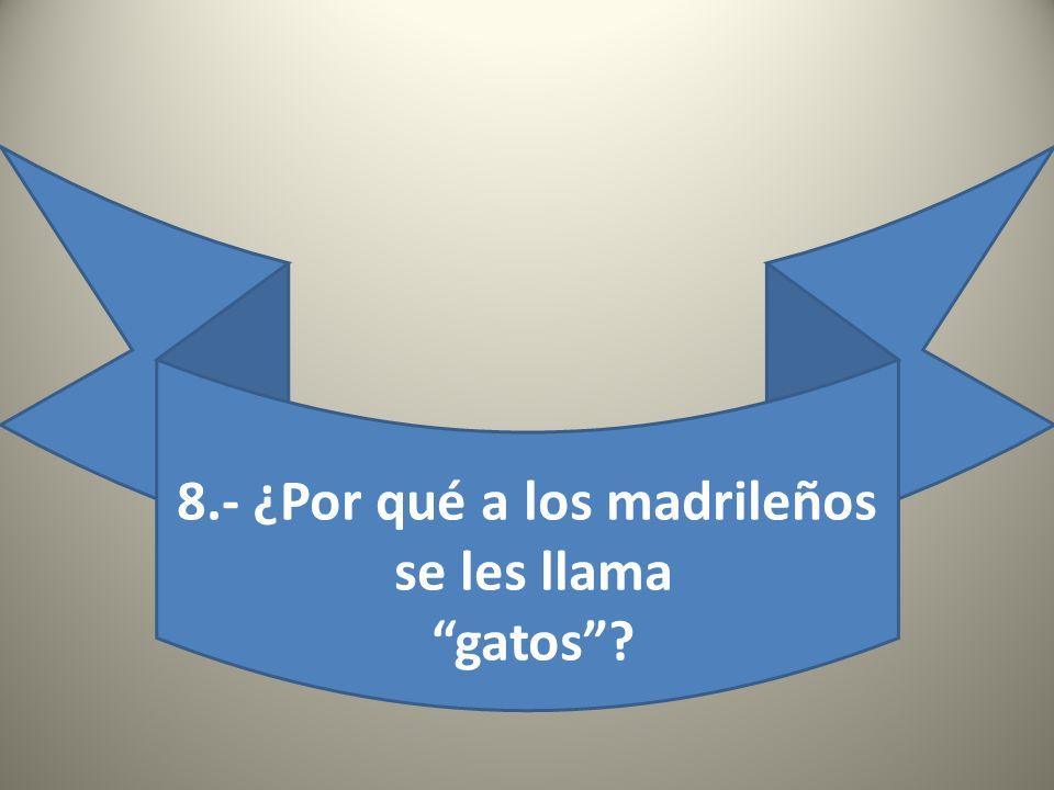 8.- ¿Por qué a los madrileños