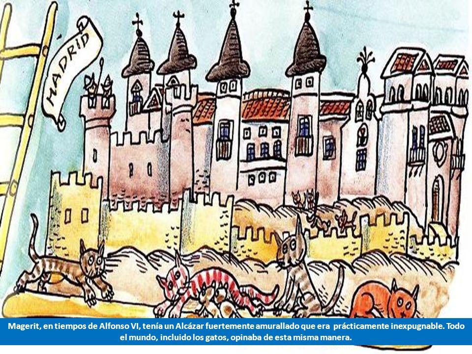 Magerit, en tiempos de Alfonso VI, tenía un Alcázar fuertemente amurallado que era prácticamente inexpugnable.