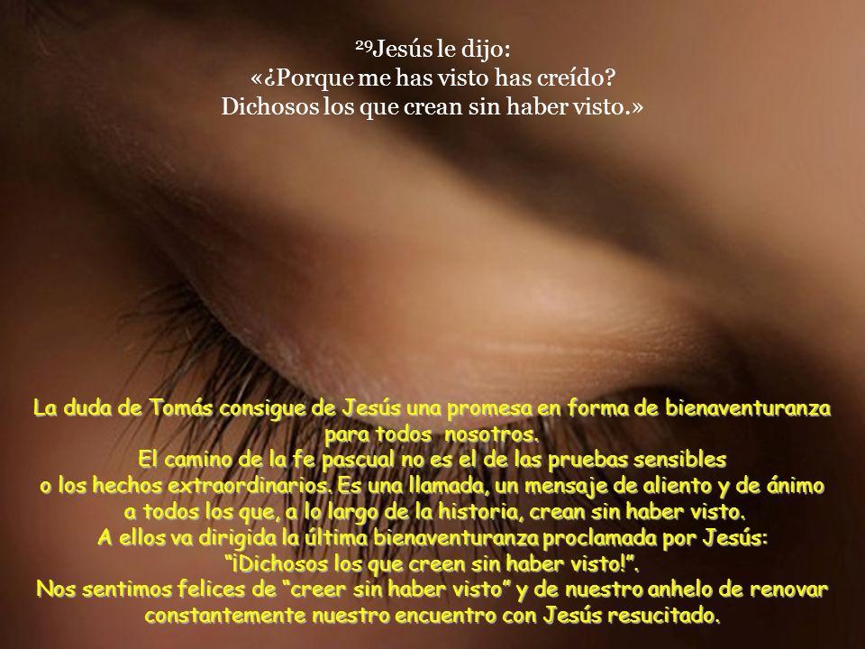 29Jesús le dijo: «¿Porque me has visto has creído