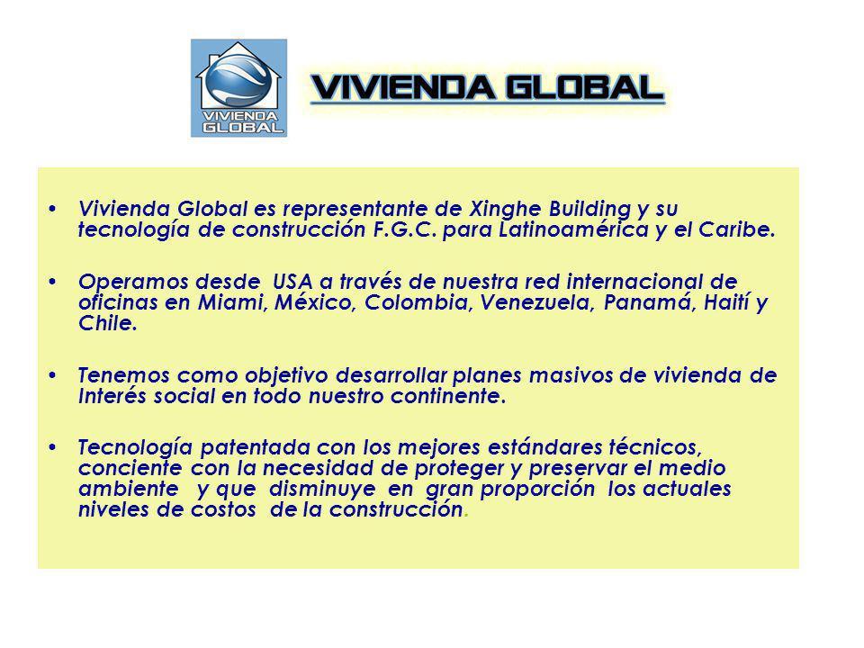 Vivienda Global es representante de Xinghe Building y su tecnología de construcción F.G.C. para Latinoamérica y el Caribe.
