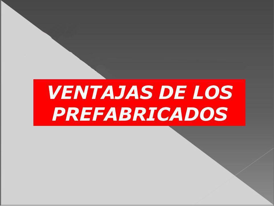 VENTAJAS DE LOS PREFABRICADOS