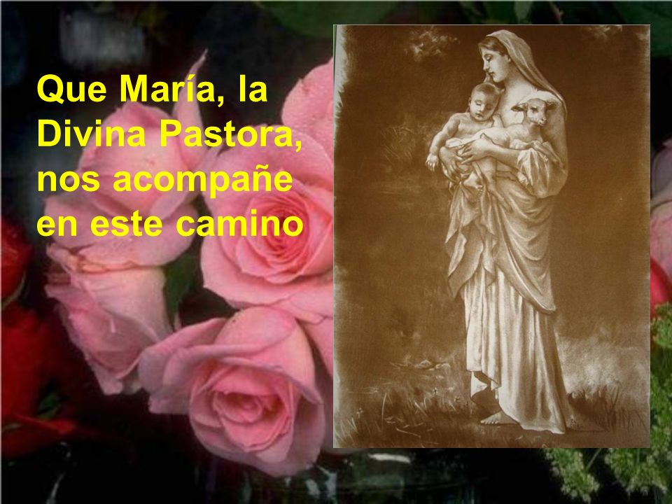 Que María, la Divina Pastora, nos acompañe en este camino