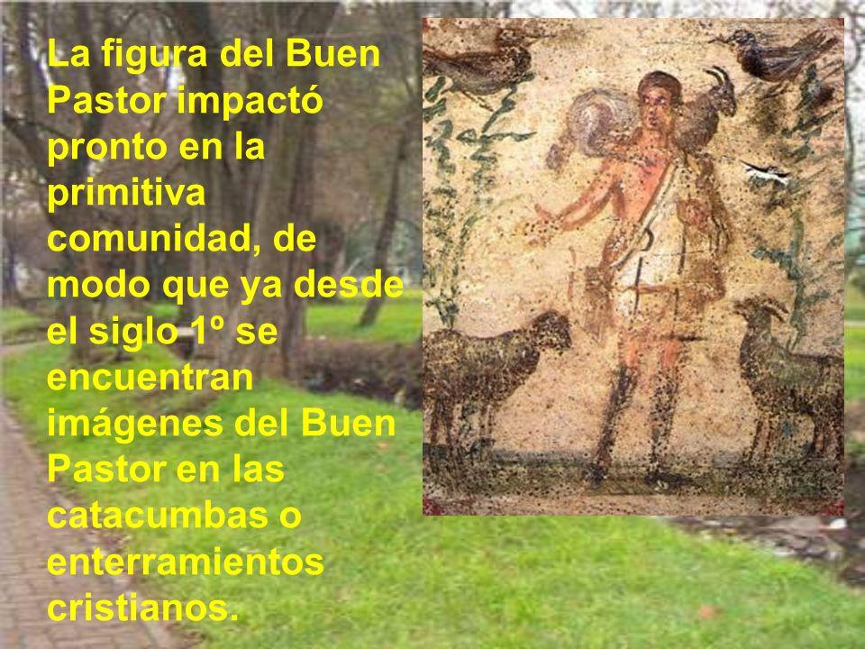 La figura del Buen Pastor impactó pronto en la primitiva comunidad, de modo que ya desde el siglo 1º se encuentran imágenes del Buen Pastor en las catacumbas o enterramientos cristianos.