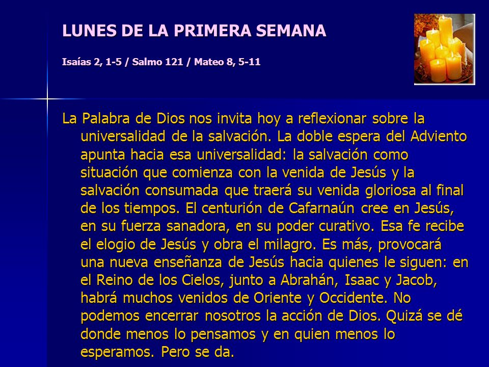LUNES DE LA PRIMERA SEMANA Isaías 2, 1-5 / Salmo 121 / Mateo 8, 5-11