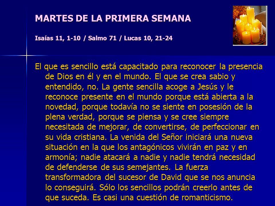 MARTES DE LA PRIMERA SEMANA Isaías 11, 1-10 / Salmo 71 / Lucas 10, 21-24