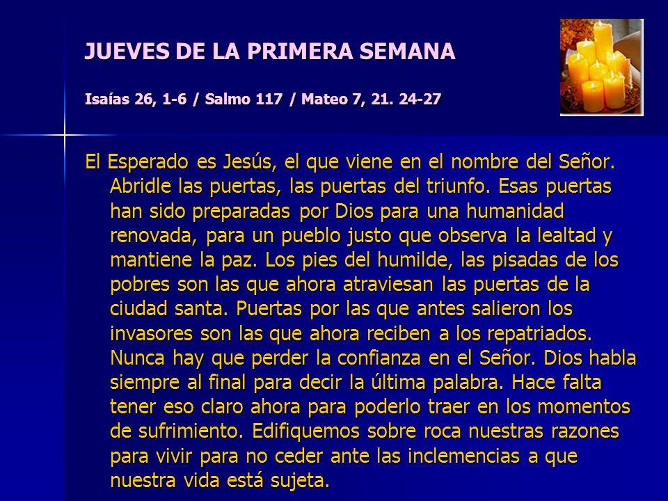 JUEVES DE LA PRIMERA SEMANA Isaías 26, 1-6 / Salmo 117 / Mateo 7, 21