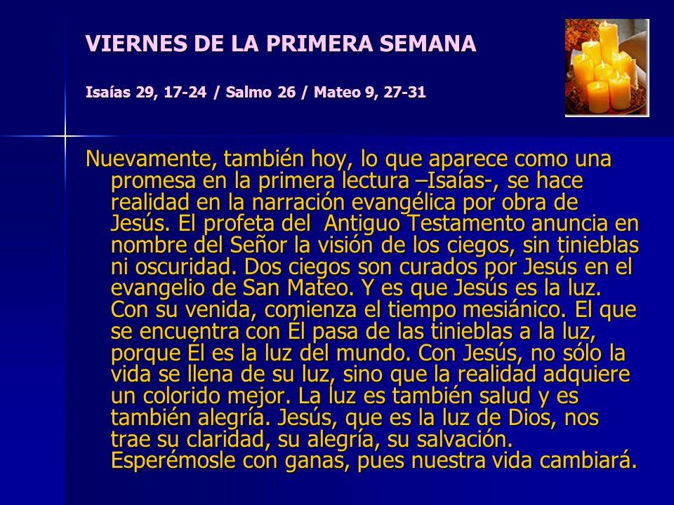 VIERNES DE LA PRIMERA SEMANA Isaías 29, 17-24 / Salmo 26 / Mateo 9, 27-31