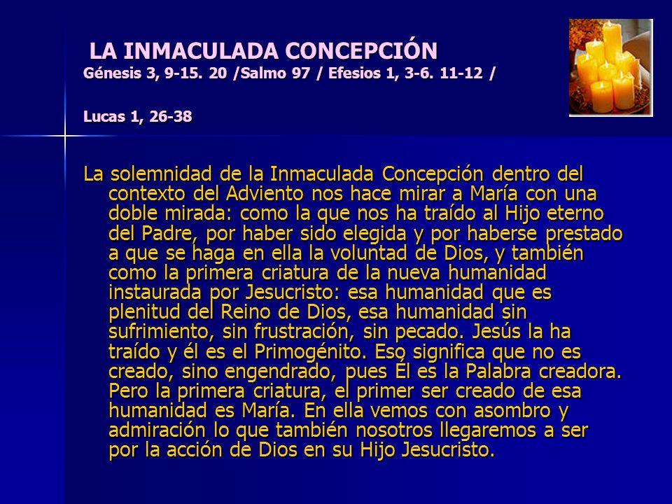 LA INMACULADA CONCEPCIÓN Génesis 3, 9-15. 20 /Salmo 97 / Efesios 1, 3-6. 11-12 / Lucas 1, 26-38