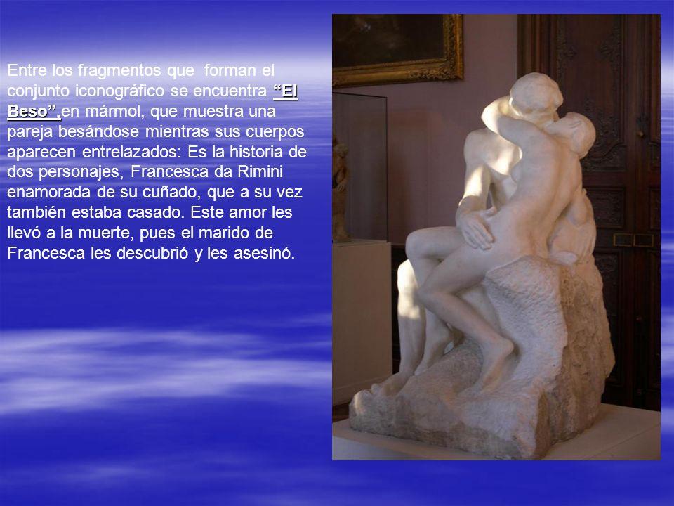 Entre los fragmentos que forman el conjunto iconográfico se encuentra El Beso ,en mármol, que muestra una pareja besándose mientras sus cuerpos aparecen entrelazados: Es la historia de dos personajes, Francesca da Rimini enamorada de su cuñado, que a su vez también estaba casado.