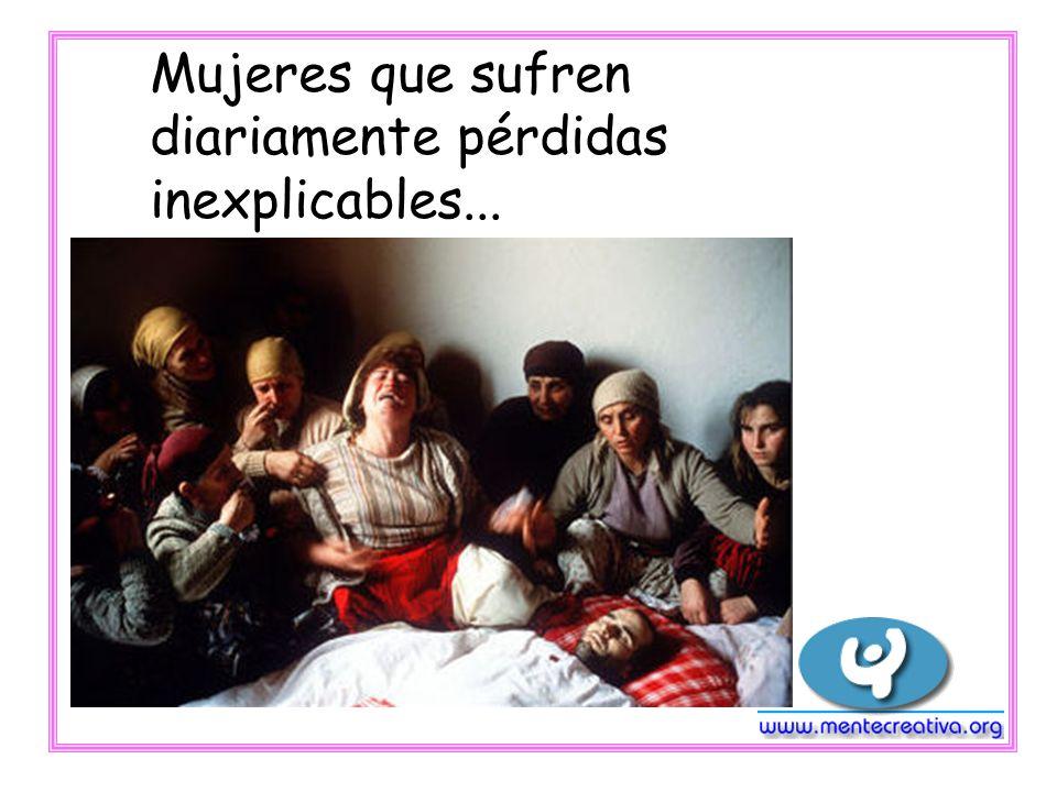 Mujeres que sufren diariamente pérdidas inexplicables...