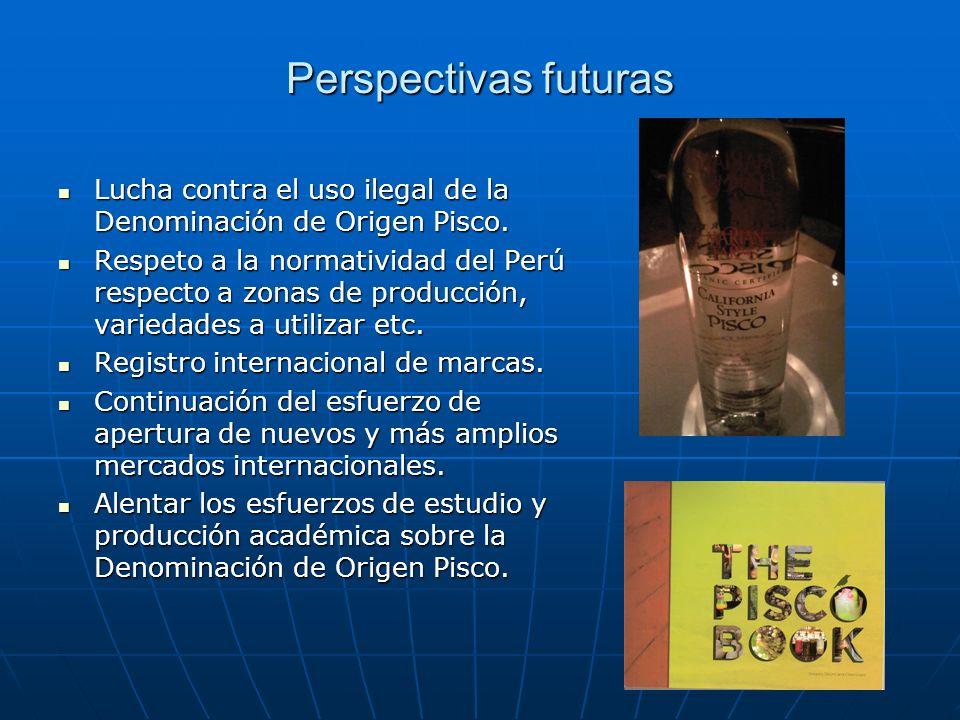 Perspectivas futuras Lucha contra el uso ilegal de la Denominación de Origen Pisco.