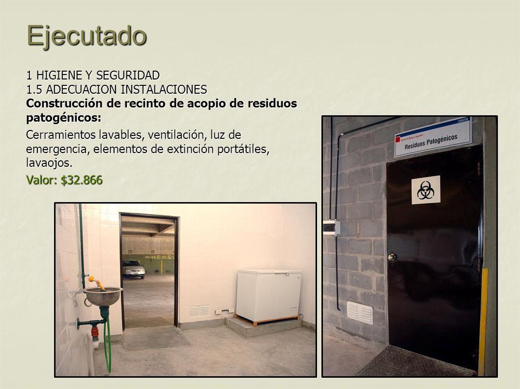 Ejecutado 1 HIGIENE Y SEGURIDAD 1.5 ADECUACION INSTALACIONES Construcción de recinto de acopio de residuos patogénicos: