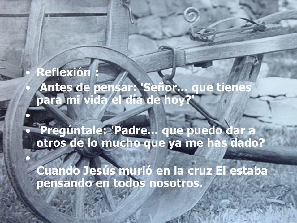 Reflexión : Antes de pensar: Señor... que tienes para mi vida el día de hoy